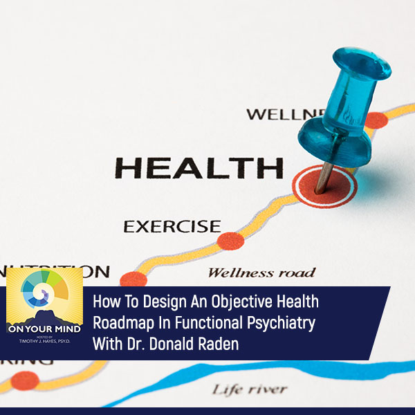 How To Design An Objective Health Roadmap In Functional Psychiatry With Dr. Donald Raden