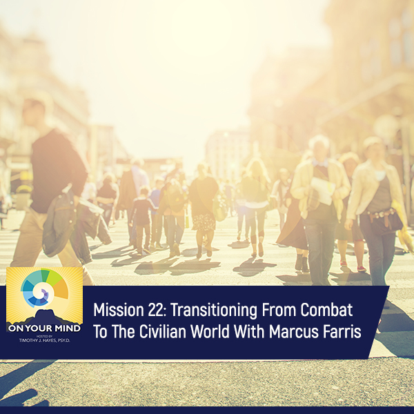 Mission 22: Transitioning From Combat To The Civilian World With Marcus Farris