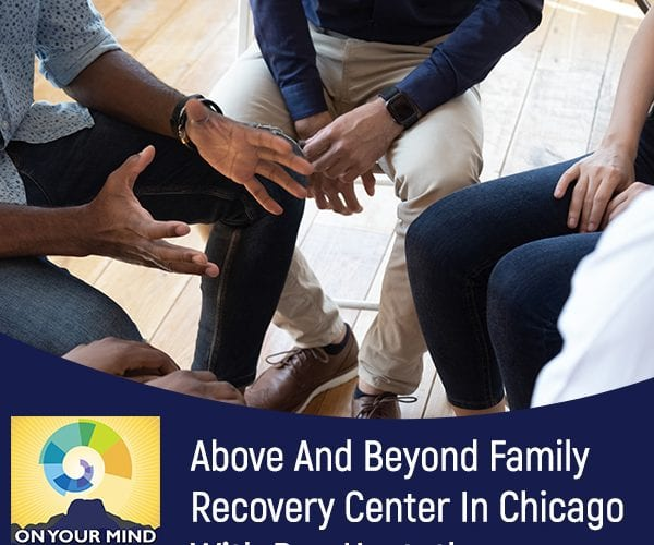 Above And Beyond Family Recovery Center In Chicago With Dan Hostetler
