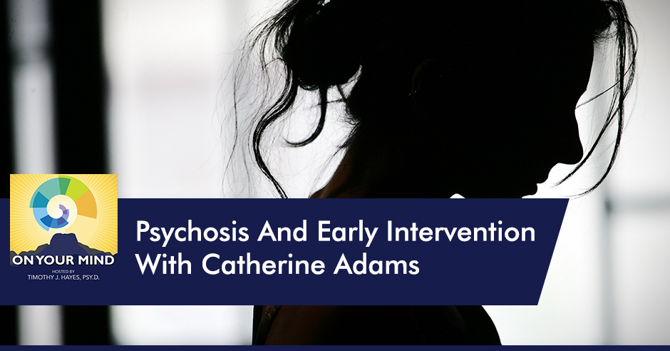 OYM Catherine Adams | Intervention For Psychosis