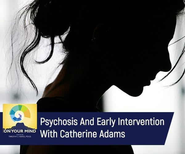 Psychosis And Early Intervention With Catherine Adams