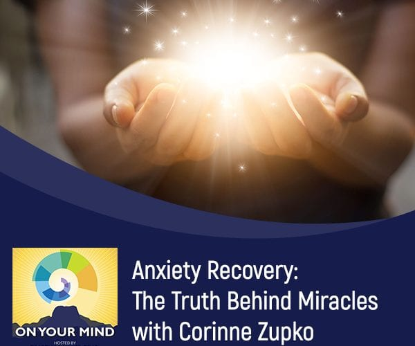 Anxiety Recovery: The Truth Behind Miracles with Corinne Zupko
