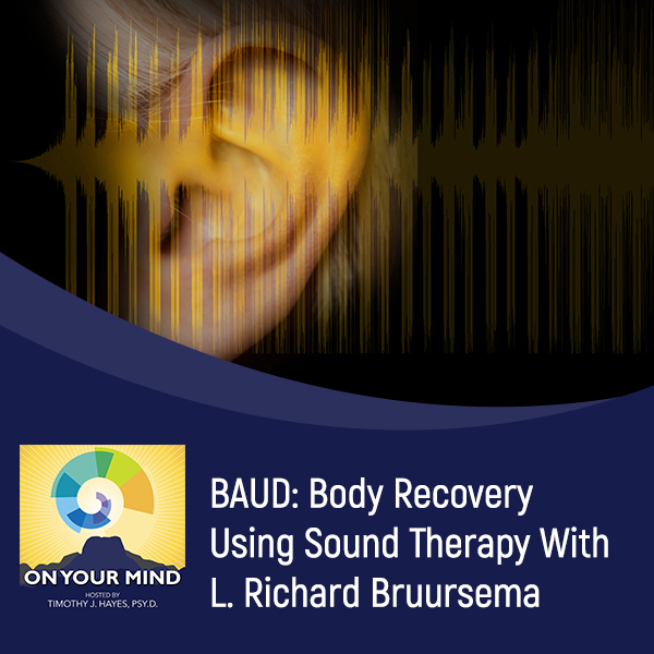 BAUD: Body Recovery Using Sound Therapy With L. Richard Bruursema