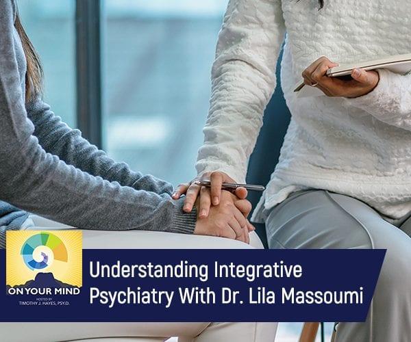 Understanding Integrative Psychiatry With Dr. Lila Massoumi