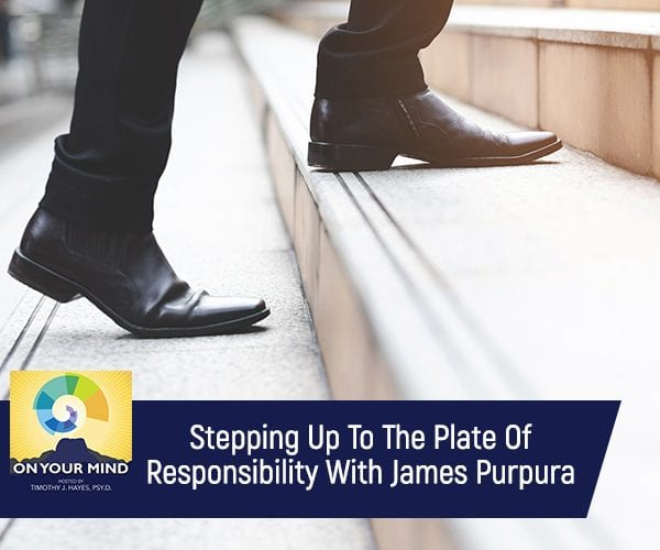 Stepping Up To The Plate Of Responsibility With James Purpura