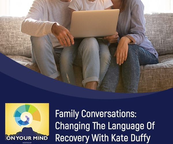 Family Conversations: Changing The Language Of Recovery With Kate Duffy