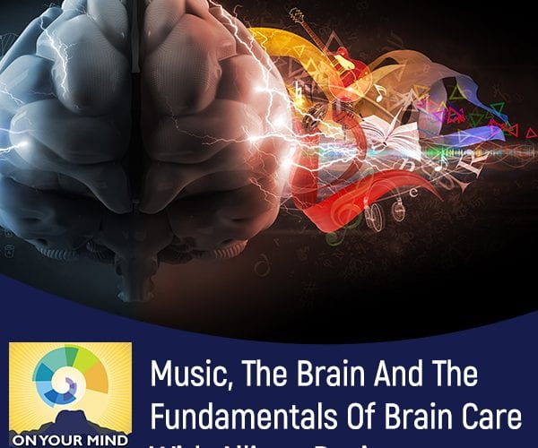 Music, The Brain And The Fundamentals Of Brain Care With Allison Davies