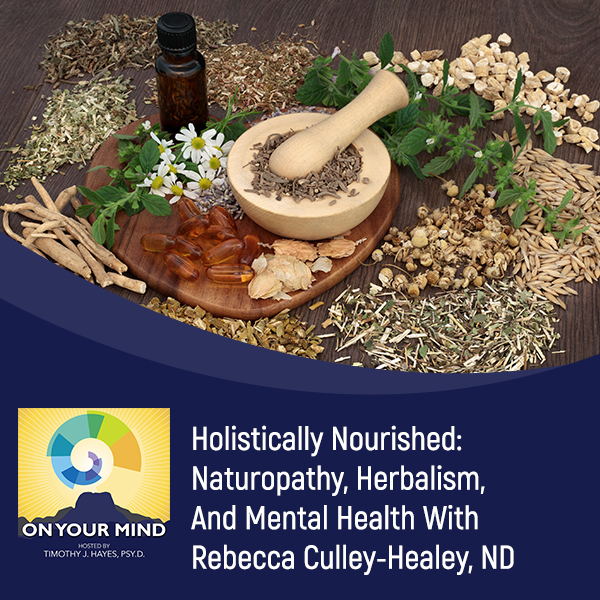 Holistically Nourished: Naturopathy, Herbalism, And Mental Health With Rebecca Culley-Healey, ND