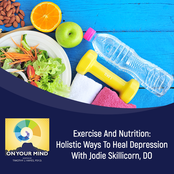Exercise And Nutrition: Holistic Ways To Heal Depression With Jodie Skillicorn, DO