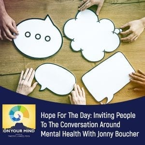 Hope For The Day: Inviting People To The Conversation Around Mental Health With Jonny Boucher