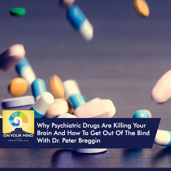 Why Psychiatric Drugs Are Killing Your Brain And How To Get Out Of The Bind With Dr. Peter Breggin