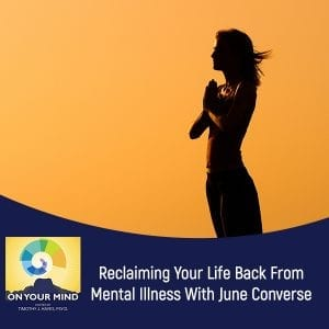 Reclaiming Your Life Back From Mental Illness With June Converse