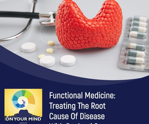 Functional Medicine: Treating The Root Cause Of Disease With Dr. Aarti Soorya