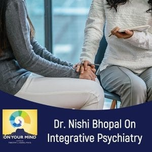 Dr. Nishi Bhopal On Integrative Psychiatry