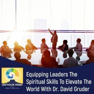 Equipping Leaders The Spiritual Skills To Elevate The World With Dr. David Gruder