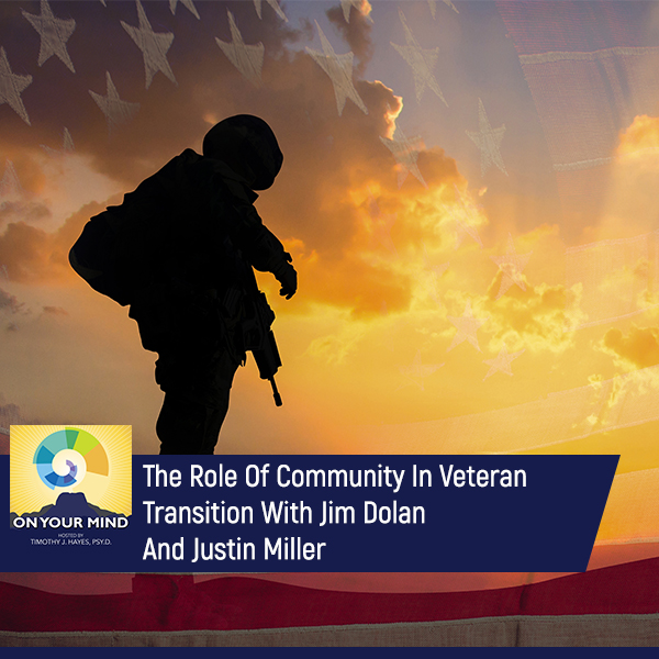 The Role Of Community In Veteran Transition With Jim Dolan And Justin Miller