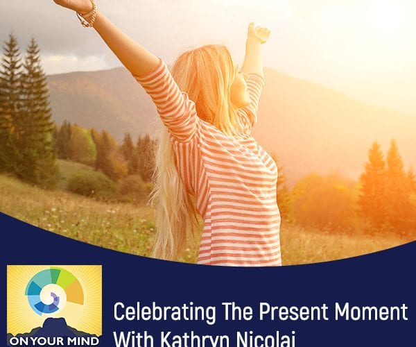 Celebrating The Present Moment With Kathryn Nicolai