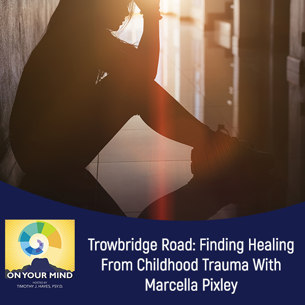 Trowbridge Road: Finding Healing From Childhood Trauma With Marcella Pixley