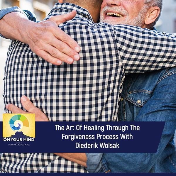 The Art Of Healing Through The Forgiveness Process With Diederik Wolsak