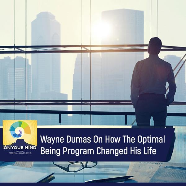 Wayne Dumas On How The Optimal Being Program Changed His Life