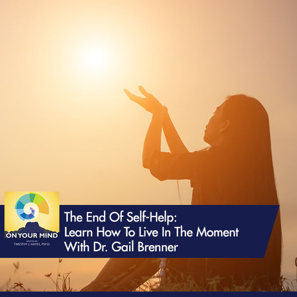 The End Of Self-Help: Learn How To Live In The Moment With Dr. Gail Brenner