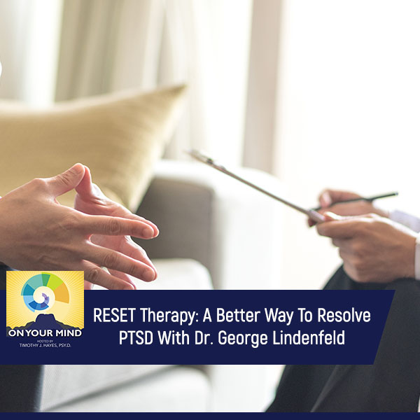 RESET Therapy: A Better Way To Resolve PTSD With Dr. George Lindenfeld