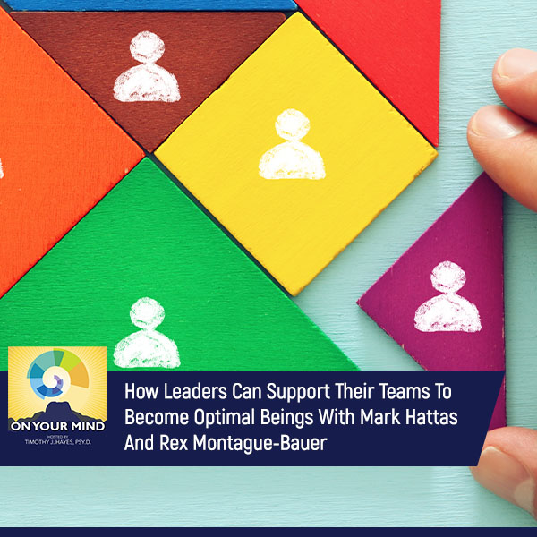 How Leaders Can Support Their Teams To Become Optimal Beings With Mark Hattas And Rex Montague Bauer